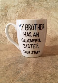 www.SlimWallet.co   My Brother Has An Awesome Sister, True Story Mug, Hand Painted Mug, Gift for Him, Brother Coffee Mug, Funny Mug, Coffee