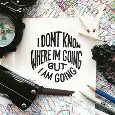 I don't know where I'm going but I am going