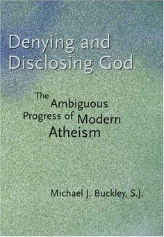 Denying and Disclosing God: The Ambiguous Progress of Modern Atheism by Michael J. Buckley http://www.amazon.com/dp/0300093845/ref=cm_sw_r_pi_dp_HWhiub076ACRD