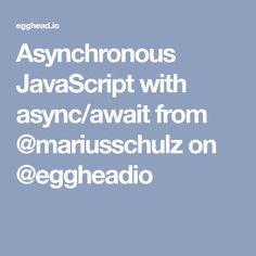 Asynchronous JavaScript with async/await from @mariusschulz on @eggheadio
