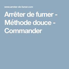 Arrêter de fumer - Méthode douce - Commander