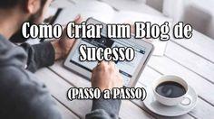 Como Criar um Blog de Sucesso (PASSO a PASSO)