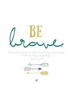 LostBumblebee ©2014 Be BRAVE - Bible- Free Printable - Get more #freeartprints here: http://www.pinterest.com/hre/free-printable-wall-art/