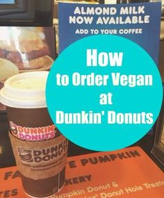 Good news! How to Order Vegan at Dunkin' Donuts. There are tons of vegan options waiting for you at Dunkin' Donuts.