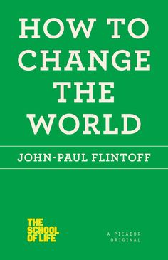 How to Change the World, by John-Paul Flintoff