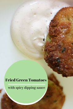 Fried Green Tomatoes with an easy spiced dipping sauce