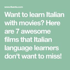 Want to learn Italian with movies? Here are 7 awesome films that Italian language learners don't want to miss!