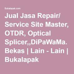 Jual Jasa Repair/ Service Site Master, OTDR, Optical Splicer,,DiPaWaMa. Bekas | Lain - Lain | Bukalapak