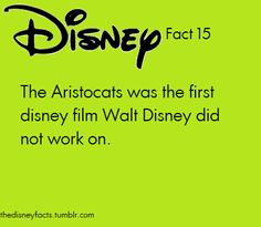 Disney Fact #!5: The Aristocats was the first Disney film Walt Disney did not work on (which may be why I'm not a fan of it?)
