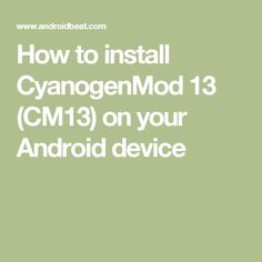 How to install CyanogenMod 13 (CM13) on your Android device