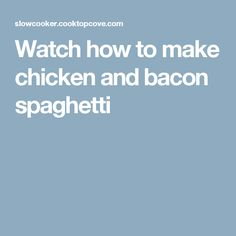 Watch how to make chicken and bacon spaghetti