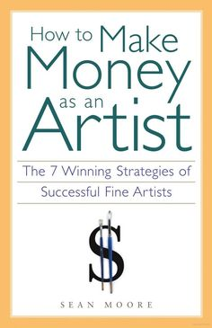 %Read PDF Books How to Make Money as an Artist: The 7 Winning Strategies of Successful Fine Artists By Sean Moore read books 2020 books 2020 drive books