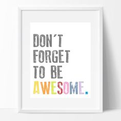 Don't forget to be AWESOME  motivational by RittenhouseDesign