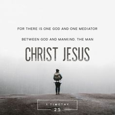 For there is one God, and one mediator between God and men, the man Christ Jesus;  Who gave himself a ransom for all, to be testified in due time. 1 Timothy 2:5‭-‬6 KJV