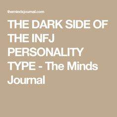 THE DARK SIDE OF THE INFJ PERSONALITY TYPE - The Minds Journal