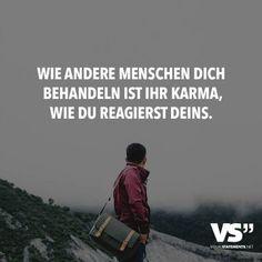 Wie andere Menschen dich behandeln ist ihr Karma, wie du reagierst deins.