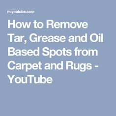 How to Remove Tar, Grease and Oil Based Spots from Carpet and Rugs - YouTube