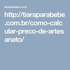 http://tiaraparabebe.com.br/como-calcular-preco-de-artesanato/