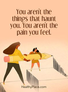 Quote on mental health - You aren't the things that haunt you. You aren't the pain you feel.