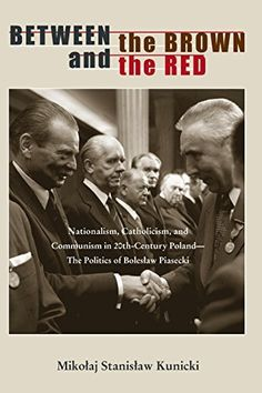 Between the Brown and the Red: Nationalism, Catholicism, and Communism in Twentieth-Century Poland—The Politics of Boleslaw Piasecki (Polish and Polish American Studies) Communism, Poland, The Twenties, Catholic, Religion, Politics, Study, American, Brown