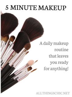 5 Minute Makeup: A daily makeup routine that leaves you ready for anything!
