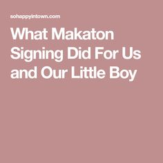 What Makaton Signing Did For Us and Our Little Boy