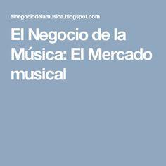 El Negocio de la Música: El Mercado musical