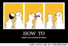 I just might do this some day. How to regain your personal space.