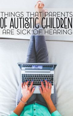 As the parent of an autistic child, you tend to hear a lot of things throughout your day. Here are just a few things that parents of autistic children are sick of hearing.