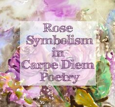 Rose symbolism in Carpe Diem poetry :: Creating art with both beauty & meaning. :: discover ideas like this on http://schulmanart.blogspot.com/2014/02/creating-art-with-both-beauty-and.html