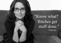 I love Tina Fey, that bitch gets it done. ;)
