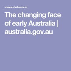 The changing face of early Australia | australia.gov.au