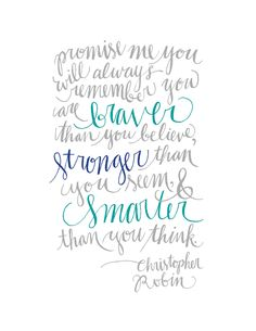 Promise me you will always remember you are braver than you believe, stronger than you seem, and smarter than you think - Christopher Robin. Lettering by Molly Jacques