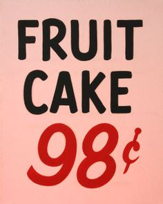 """softpyramid: """"Christian Patterson Fruit Cake 98 Cents from the series Redheaded Peckerwood Oil-based paint (One-Shot) on paper board """" Store Signage, Wayfinding Signage, Magical Christmas, Retro Christmas, Vintage Holiday, Sign Writing, Painted Paper, Painted Signs, Redheads"""