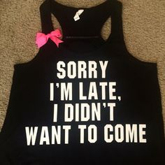 Sorry I'm Late, I Didn't Want To Come - Racerback tank - Sweatshirt - Loungewear  - Womens fitness Tank - Workout clothing by IndestructibleMe on Etsy https://www.etsy.com/listing/220757058/sorry-im-late-i-didnt-want-to-come