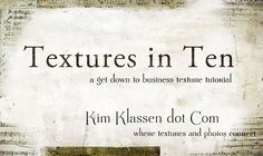Kim Klassen cafe - Free Video Tutorials....this particular one is learning how to use TEXTURES in TEN minutes for photoshop.
