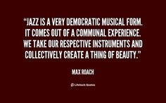 http://quotes.lifehack.org/media/quotes/quote-Max-Roach-jazz-is-a-very-democratic-musical-form-142168_1.png