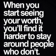 Know your self, know your worth.