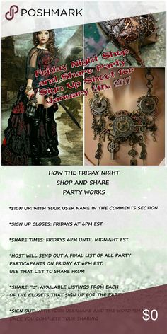 Friday Night Shop and Share Party Who: You!   What: Friday Night Shop and Share Party!!!  When: Friday January 6th from 6pm EST until Midnight   Where: Poshmark   Why: To get new followers, network, buy from the fantastic closets, and maybe even get some SALES!?   *******If you sign up and don't share, you won't be invited to the party next time! Other than that, we are a very relaxed and fun group! Other
