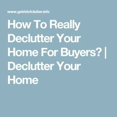 How To Really Declutter Your Home For Buyers? | Declutter Your Home