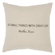 & Small Things With Great Love& Quote Poly Filled Square Pillow Neutral - Rizzy Wisdom Quotes, True Quotes, Words Quotes, Wise Words, Quotes To Live By, Motivational Quotes, Inspirational Quotes, Sayings, Moon Quotes