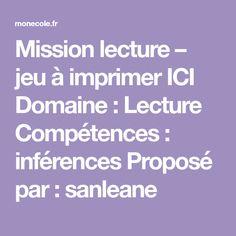 Mission lecture – jeu à imprimer ICI Domaine :Lecture Compétences : inférences Proposé par : sanleane