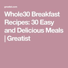 Whole30 Breakfast Recipes: 30 Easy and Delicious Meals | Greatist