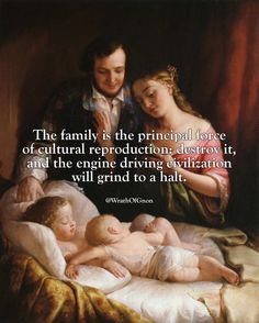 "wrathofgnon: "" The family is the principal force of cultural reproduction: destroy it, and the engine driving civilization will grind to a halt. Quotable Quotes, Wisdom Quotes, Quotes To Live By, Life Quotes, Qoutes, Change Quotes, Attitude Quotes, Quotes Quotes, The Words"