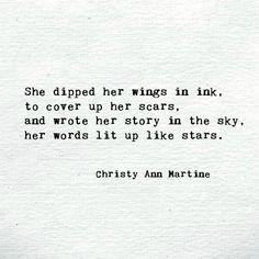 She dipped her wings in ink, to cover up her scars. Survivor quotes - Self harm recovery - inspirational quotes for women - Poetry - Quote - Christy Ann Martine - Wings Quotes Strength Quotes For Women, Tattoo Quotes For Women, Good Tattoo Quotes, Strength Of A Woman, Scar Quotes, Quotes About Scars, Quotes About She, Quotes About Tattoos, Strong Tattoo Quotes