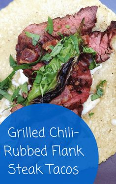 ... steak, including a recipe for Grilled Chili-Rubbed Flank Steak Tacos