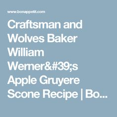 Craftsman and Wolves Baker William Werner's Apple Gruyere Scone Recipe | Bon Appetit