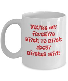 Funny Friend Mug - You're my favorite bitch to bitch about bitches with  #gift#InspirationalMessage #sarcastic #bff #humor #BestFriendGift #gossip #sarcasm $14.95