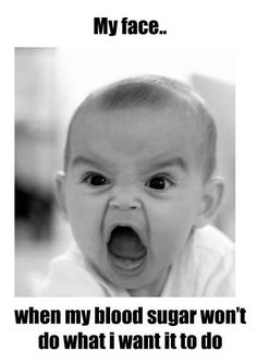"""""""My face when my blood sugar won't do what I want it to do"""" #Diabetes #diabetic #quotes"""