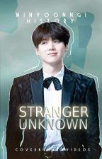 Stranger Unknown ➵ BTS •Min Yoongi (EM REVISÃO), de minyoonngi